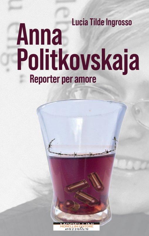 Anna Politkovskaja. Reporter per amore
